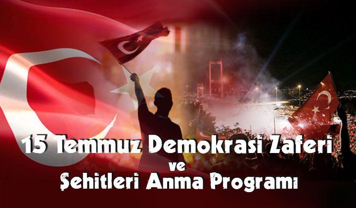 15 Temmuz Demokrasi Zaferi ve Şehitlerimiz Anma Programı