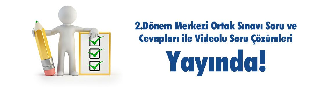 2.Dönem Merkezi Ortak Sınavı Soru ve Cevapları ile Videolu Soru Çözümleri Yayında!
