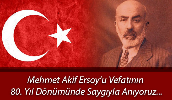 Mehmet Akif Ersoy u Vefatının 80.Yıldönümünde Saygıyla Anıyoruz