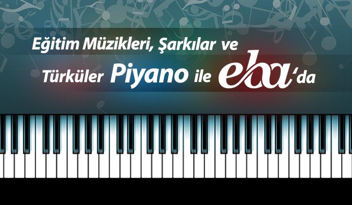Eğitim müzikleri, şarkılar ve türküler piyano ile EBA da...