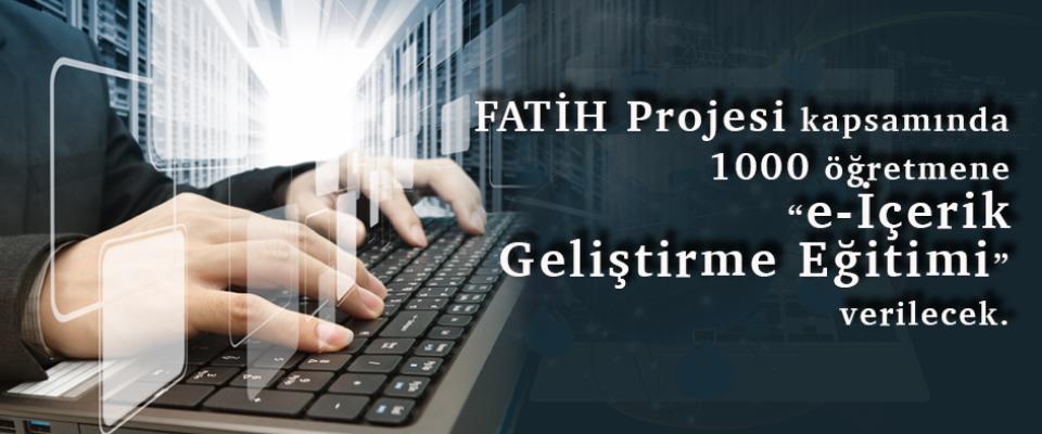 Fatih Projesi kapsamında 1000 öğretmene e-içerik geliştirme eğitimi verilecek