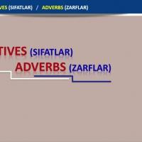 Adjectives (Sıfatlar ) - Adverbs (Zarflar )