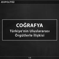 Türkiye'nin Jeopolitiği - Türkiye'nin Uluslararası Örgütlerle İlişkisi