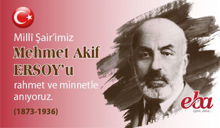 Milli Şairimiz Mehmet Akif Ersoy u Rahmetle Anıyoruz.