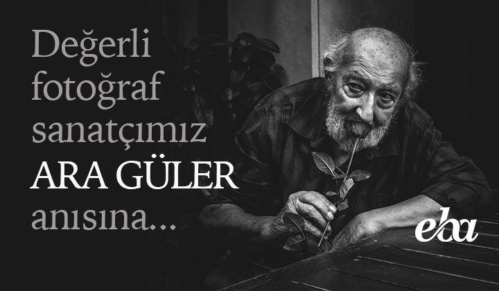 Değerli fotoğraf sanatçımız Ara Güler'i kaybettik