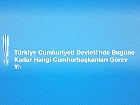 Türkiye Cumhuriyeti Devleti'nde Bugüne Kadar Hangi Cumhurbaşkanları Görev Yapmıştır?