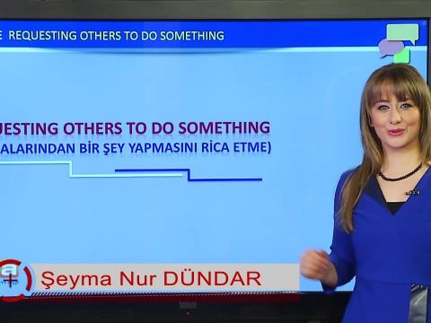 Requesting Others To Do Something (Başkalarından Bir Şey Yapmasını Rica Etme)